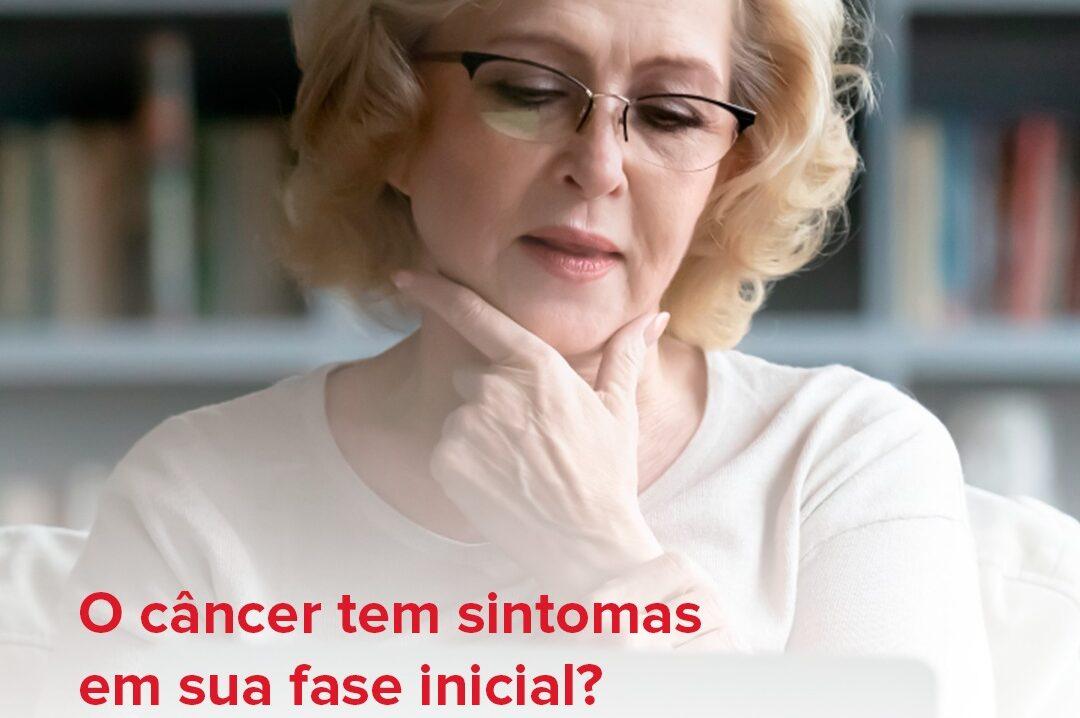 O câncer tem sintomas em sua fase inicial?